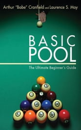 "Basic Pool - The Ultimate Beginner's Guide ebook by Arthur ""Babe"" Cranfield,Laurence S. Moy"