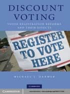 Discount Voting - Voter Registration Reforms and their Effects ebook by Michael J. Hanmer