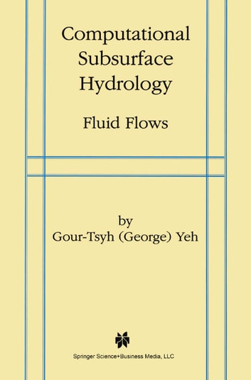 Computational Subsurface Hydrology - Fluid Flows ebook by Yeh Gour-Tsyh