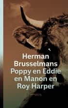 Poppy en Eddie en Manon en Roy Harper ebook by Herman Brusselmans