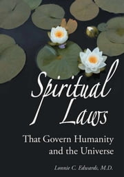 Spiritual Laws - That Govern Humanity and the Universe ebook by Lonnie C. Edwards