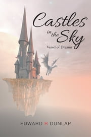 Castles in the Sky Vessel of Dreams ebook by Edward R Dunlap