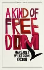 A Kind of Freedom - A John Murray Original ebook by Margaret Wilkerson Sexton