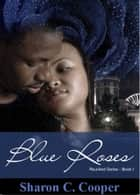 Blue Roses ebook by Sharon C. Cooper