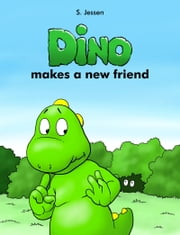 Dino Makes A New Friend ebook by S. Jessen
