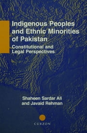 Indigenous Peoples and Ethnic Minorities of Pakistan - Constitutional and Legal Perspectives ebook by Shaheen Sardar Ali,Javaid Rehman