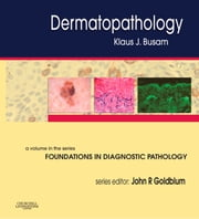 Dermatopathology - A Volume in the Series: Foundations in Diagnostic Pathology ebook by Klaus J. Busam,John R. Goldblum,John R. Goldblum