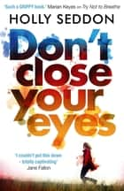 Don't Close Your Eyes - The astonishing psychological thriller from bestselling author of Try Not to Breathe ebook by Holly Seddon