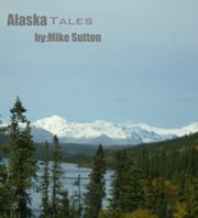 Alaska Tales ebook by Mike Sutton