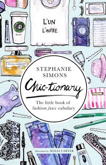 Chic-tionary - The Little Book of Fashion Faux-cabulary ebook by Stephanie Simons