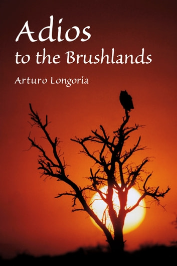Adios to the Brushlands ebook by Arturo Longoria