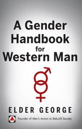 A Gender Handbook for Western Man ebook by Elder George