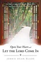 Open Your Heart and Let the Lord Come In ebook by Jerrie Dean Blade