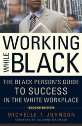 Working While Black - The Black Person's Guide to Success in the White Workplace ebook by Michelle T. Johnson