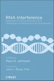RNA Interference - Application to Drug Discovery and Challenges to Pharmaceutical Development ebook by Paul H. Johnson,John J. Rossi