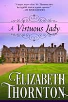 A Virtuous Lady ebook by Elizabeth Thornton