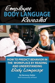 Employee Body Language Revealed - How to Predict Behavior in the Workplace by Reading and Understanding Body Language ebook by Harmony Stalter