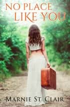 No Place Like You ebook by Marnie St Clair