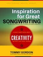 Inspiration for Great Songwriting: for pop, rock & roll, jazz, blues, broadway, and country songwriters ebook by Tommy Gordon