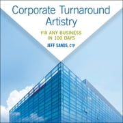 Corporate Turnaround Artistry - Fix Any Business in 100 Days audiobook by Jeff Sands, CTP