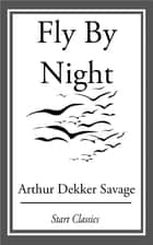 Fly By Night ebook by Arthur Dekker Savage