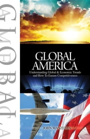 Global America: Understanding Global and Economic Trends and How To Ensure Competitiveness ebook by John Manzella
