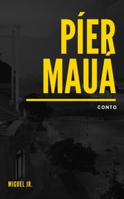Píer Mauá ebook by Miguel Jr.
