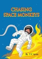 Chasing Space Monkeys ebook by TC Ayres
