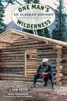 One Man's Wilderness, 50th Anniversary Edition - An Alaskan Odyssey ebook by Richard Louis Proenneke, Sam Keith