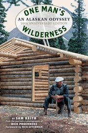 One Man's Wilderness, 50th Anniversary Edition - An Alaskan Odyssey ebook by Richard Louis Proenneke, Sam Keith, Nick Offerman