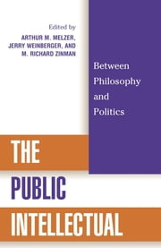 The Public Intellectual - Between Philosophy and Politics ebook by Richard M. Zinman,Jerry Weinberger,Arthur M. Melzer