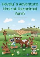 Flovely's Adventure time at the animal farm - A hilarious ebook adventure with farm animals for children ages 4-8 ebook by Siegfried Freudenfels