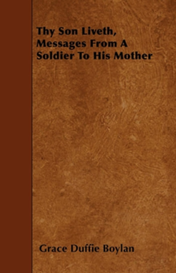 Thy Son Liveth, Messages From A Soldier To His Mother ebook by Grace Duffie Boylan