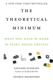 The Theoretical Minimum - What You Need to Know to Start Doing Physics ebook by Leonard Susskind,George Hrabovsky