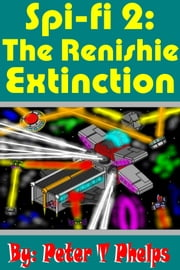 Spi-Fi 2: The Renishie Extinction ebook by Peter Phelps