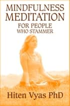 Mindfulness Meditation For People Who Stammer (Stutter) eBook by Hiten Vyas