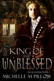 King of the Unblessed - Realm Immortal, #1 ebook by Michelle M. Pillow
