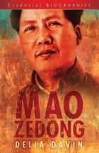 Mao Zedong: Essential Biographies ebook by Delia Davin