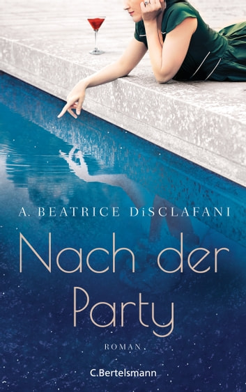 Nach der Party - Roman ebook by A. Beatrice DiSclafani