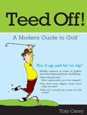 Teed Off! - A Modern Guide to Golf ebook by Tom Carey