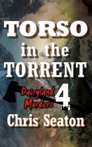 Dairyland Murders Book 4: Torso in the Torrent ebook by Chris Seaton
