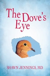 The Dove's Eye ebook by Shawn Jennings, MD