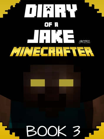 Minecraft: Diary of a Jake Minecrafter Book 3 - (Unofficial Minecraft Book) ebook by Gold KID
