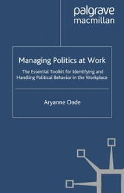 Managing Politics at Work - The Essential Toolkit for Identifying and Handling Political Behaviour in the Workplace ebook by Aryanne Oade