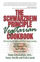 The Schwarzbein Principle Vegetarian Cookbook ebook by Diana Schwarzbein, M.D., Nancy Deville,...