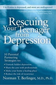 Rescuing Your Teenager from Depression ebook by Norman T. Berlinger, M.D.