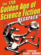 The 17th Golden Age of Science Fiction MEGAPACK®: Alan E. Nourse ebook by Alan E. Nourse
