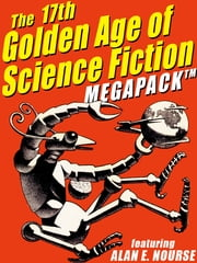 The 17th Golden Age of Science Fiction MEGAPACK ®: Alan E. Nourse ebook by Alan E. Nourse