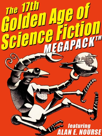 The 17th Golden Age of Science Fiction MEGAPACK®: Alan E. Nourse ekitaplar by Alan E. Nourse