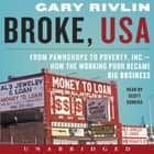 Broke, USA - From Pawnshops to Poverty, Inc.-How the Working Poor Became Big Business audiobook by